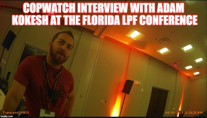 COPWATCH INTERVIEW WITH ADAM KOKESH AT THE FLORIDA LPF CONFERENCE